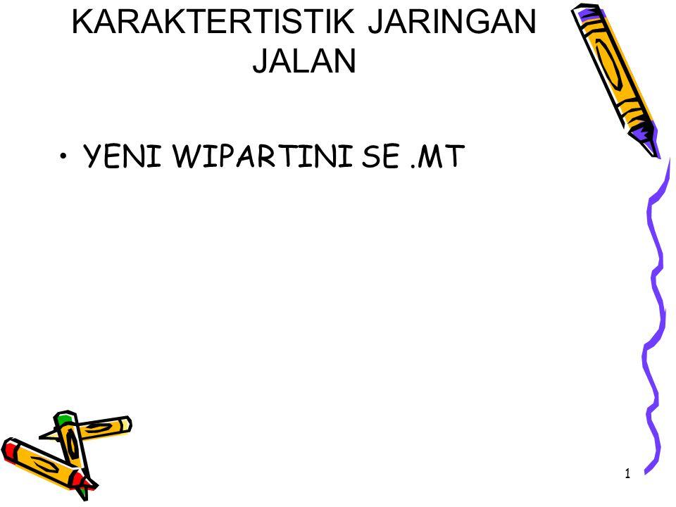 1 KARAKTERTISTIK JARINGAN JALAN YENI WIPARTINI SE.MT