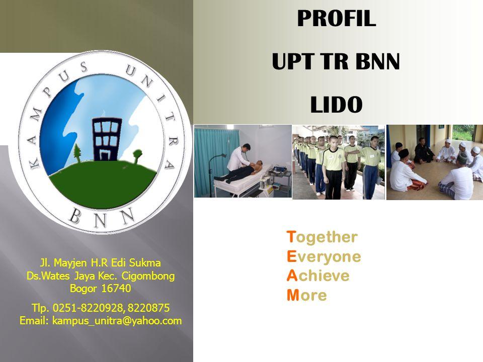 PROFIL UPT TR BNN LIDO Jl. Mayjen H.R Edi Sukma Ds.Wates Jaya Kec. Cigombong Bogor 16740 Tlp. 0251-8220928, 8220875 Email: kampus_unitra@yahoo.com Tog
