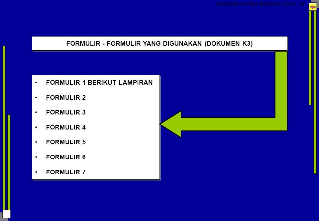 PROSEDUR K3 PADA INSTALASI TT/TET - 16 FORMULIR - FORMULIR YANG DIGUNAKAN (DOKUMEN K3) FORMULIR 1 BERIKUT LAMPIRAN FORMULIR 2 FORMULIR 3 FORMULIR 4 FO