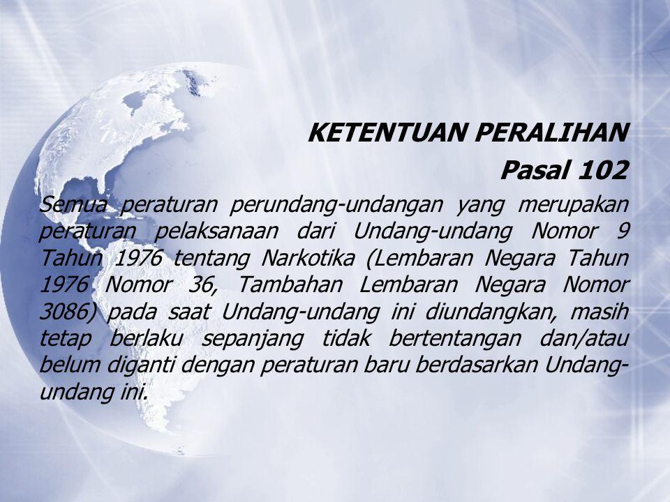 KETENTUAN PERALIHAN Pasal 102 Semua peraturan perundang-undangan yang merupakan peraturan pelaksanaan dari Undang-undang Nomor 9 Tahun 1976 tentang Na