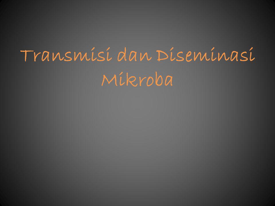 Transmisi dan Diseminasi Mikroba