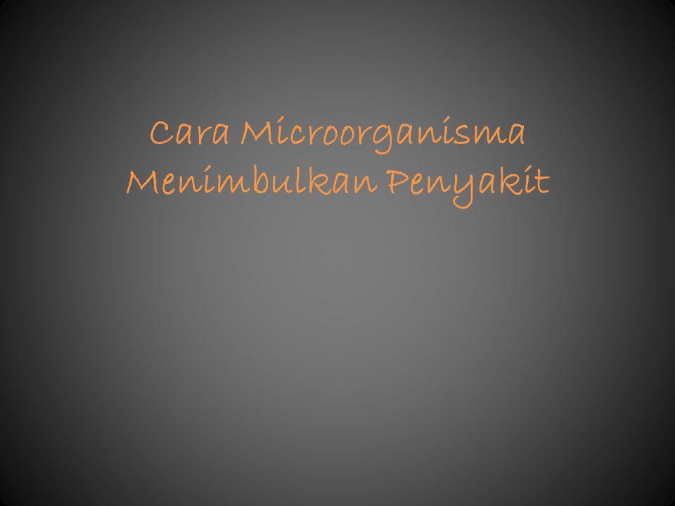 Cara Microorganisma Menimbulkan Penyakit