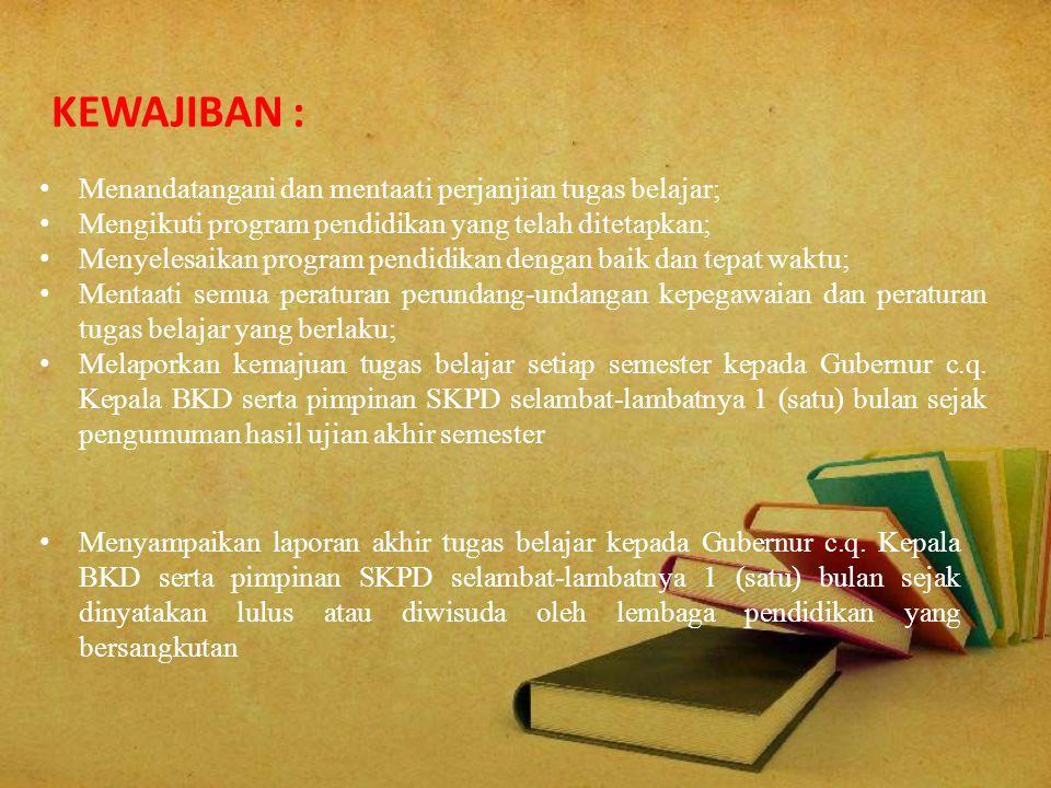 Menandatangani dan mentaati perjanjian tugas belajar; Mengikuti program pendidikan yang telah ditetapkan; Menyelesaikan program pendidikan dengan baik