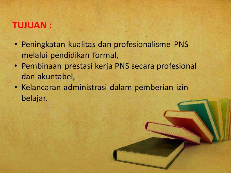 Peningkatan kualitas dan profesionalisme PNS melalui pendidikan formal, Pembinaan prestasi kerja PNS secara profesional dan akuntabel, Kelancaran admi