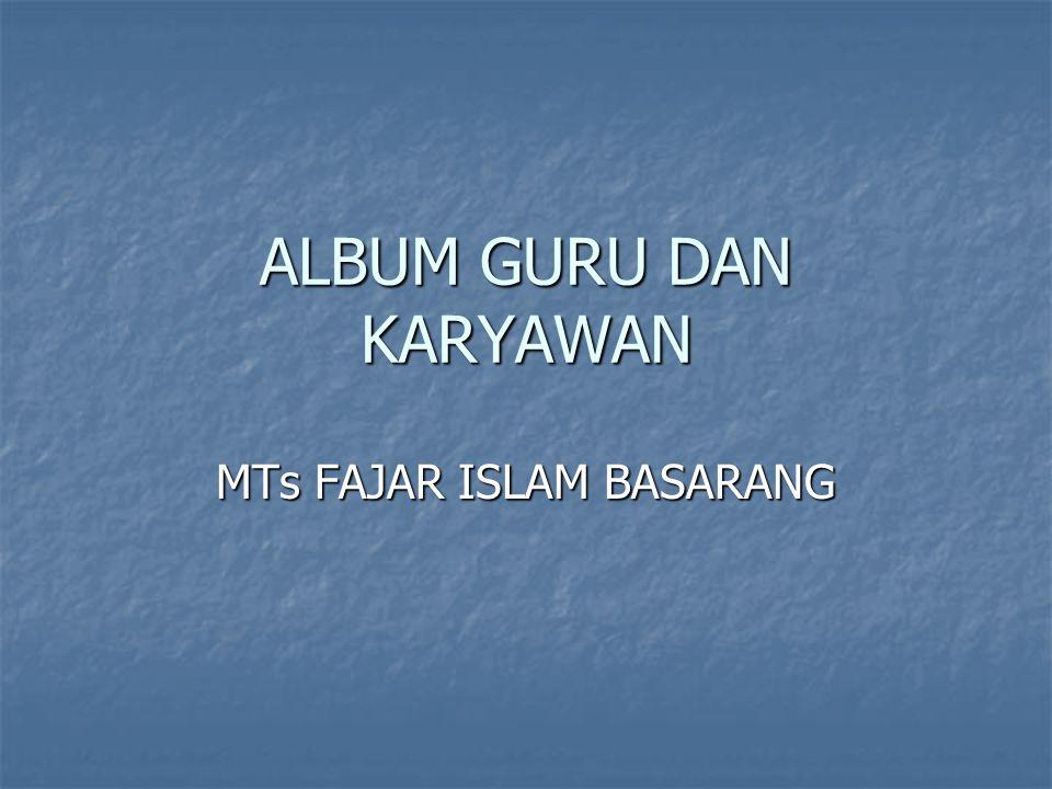 ALBUM GURU DAN KARYAWAN MTs FAJAR ISLAM BASARANG