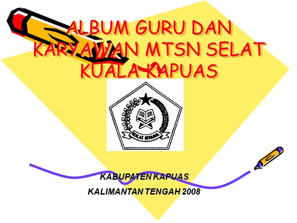 Nama:DEWI YANA, S.Pd NIP:150357053 Tempat, tanggal lahir:KUALA KAPUAS, 02 NOVEMBER 1979 Pangkat/Golongan:PENATA MUDA /IIIa Unit Kerja:MTsN Selat Kuala Kapuas