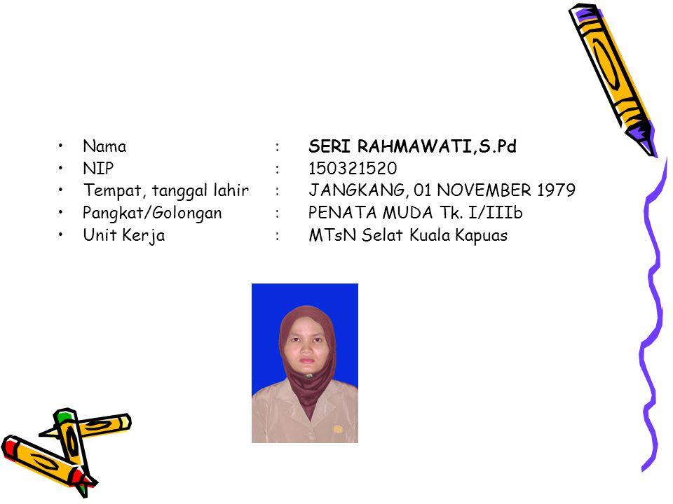 Nama:SERI RAHMAWATI,S.Pd NIP:150321520 Tempat, tanggal lahir:JANGKANG, 01 NOVEMBER 1979 Pangkat/Golongan:PENATA MUDA Tk.