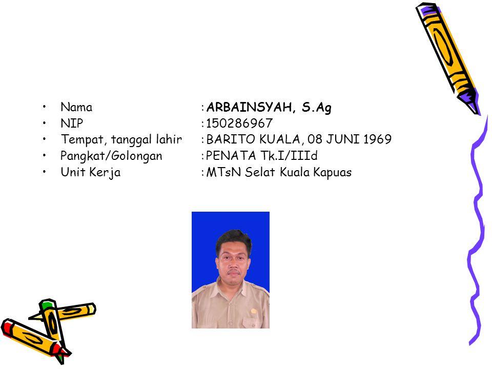 Nama:ARBAINSYAH, S.Ag NIP:150286967 Tempat, tanggal lahir:BARITO KUALA, 08 JUNI 1969 Pangkat/Golongan:PENATA Tk.I/IIId Unit Kerja:MTsN Selat Kuala Kapuas
