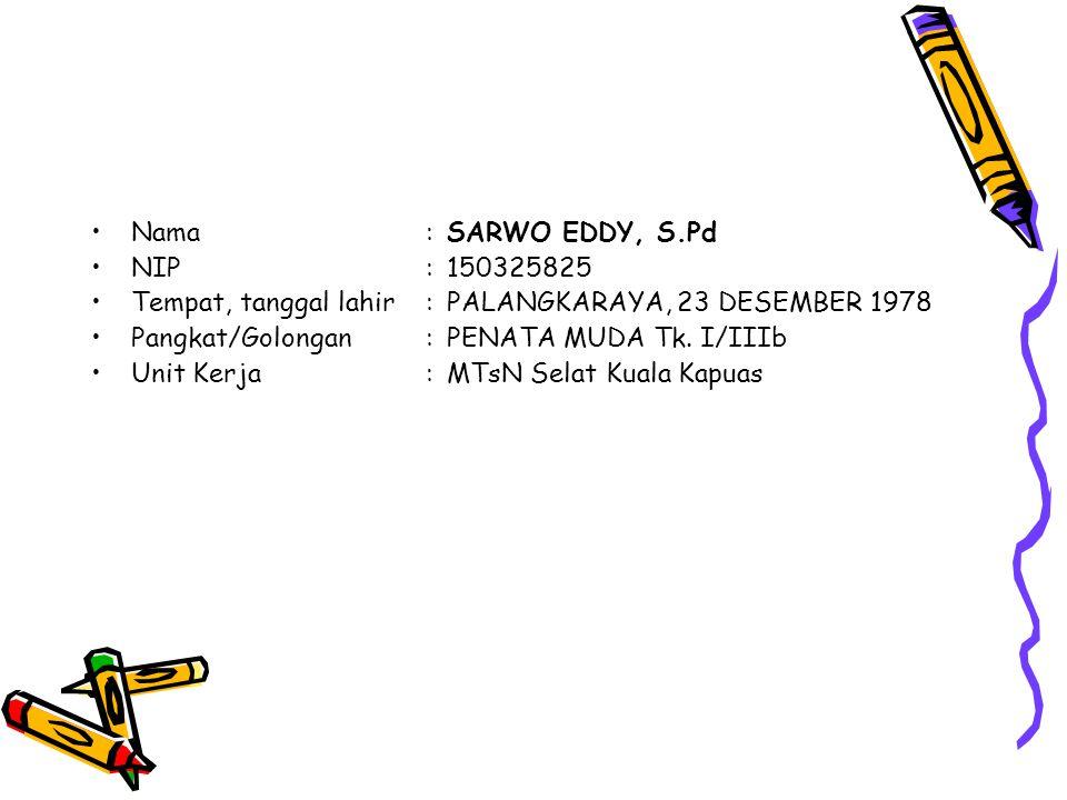 Nama:SARWO EDDY, S.Pd NIP:150325825 Tempat, tanggal lahir:PALANGKARAYA, 23 DESEMBER 1978 Pangkat/Golongan:PENATA MUDA Tk.