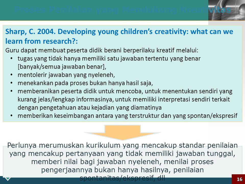 LOGO 15 Proses Pembelajaran yang Mendukung Kreativitas Dyers, J.H. et al [2011], Innovators DNA, Harvard Bus. Review: 2/3 dari kemampuan kreativitas s