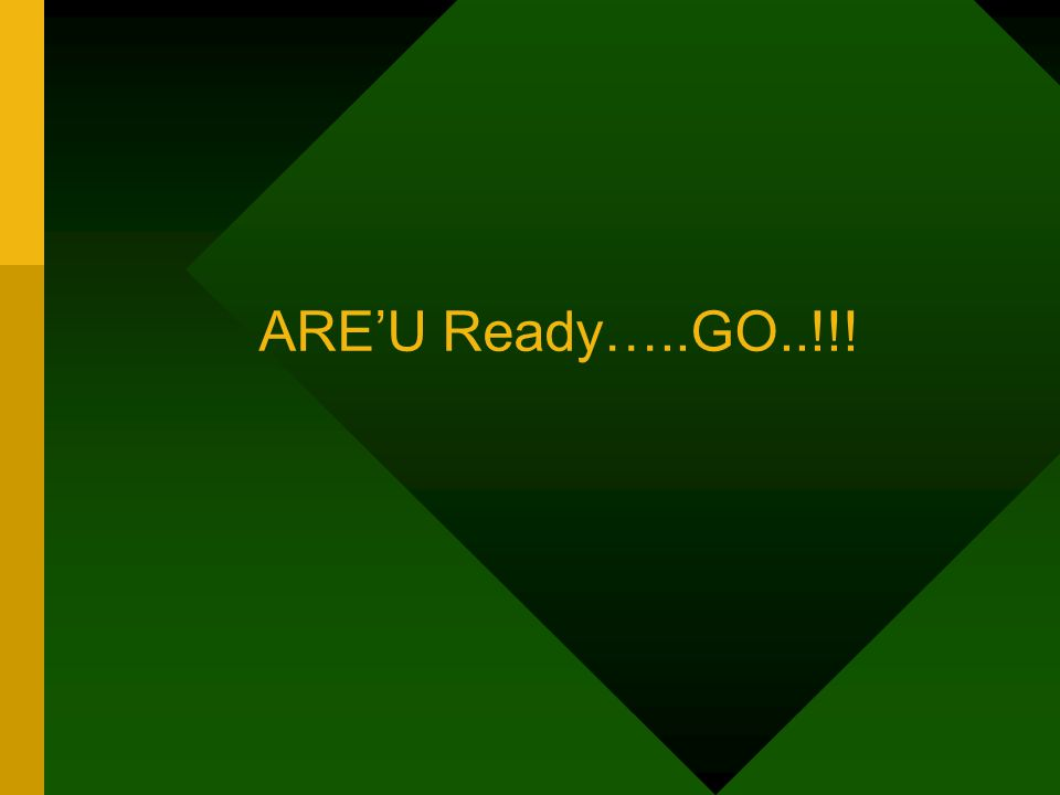 ARE'U Ready…..GO..!!!