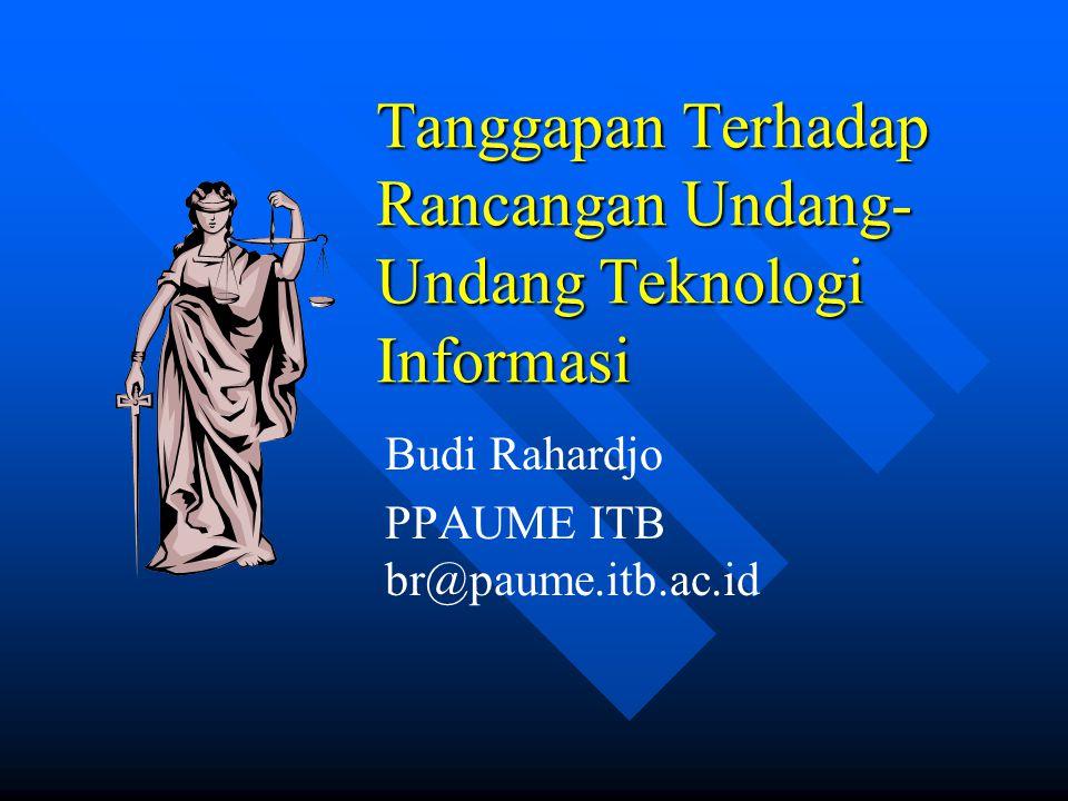 Tanggapan Terhadap Rancangan Undang- Undang Teknologi Informasi Budi Rahardjo PPAUME ITB br@paume.itb.ac.id