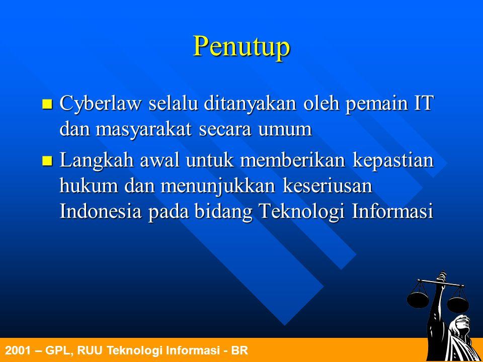2001 – GPL, RUU Teknologi Informasi - BR Penutup Cyberlaw selalu ditanyakan oleh pemain IT dan masyarakat secara umum Cyberlaw selalu ditanyakan oleh