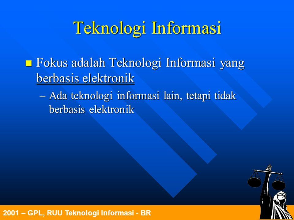 2001 – GPL, RUU Teknologi Informasi - BR Teknologi Informasi Fokus adalah Teknologi Informasi yang berbasis elektronik Fokus adalah Teknologi Informas
