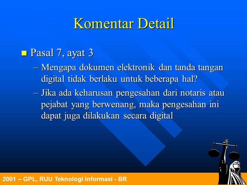 2001 – GPL, RUU Teknologi Informasi - BR Komentar Detail Pasal 7, ayat 3 Pasal 7, ayat 3 –Mengapa dokumen elektronik dan tanda tangan digital tidak be