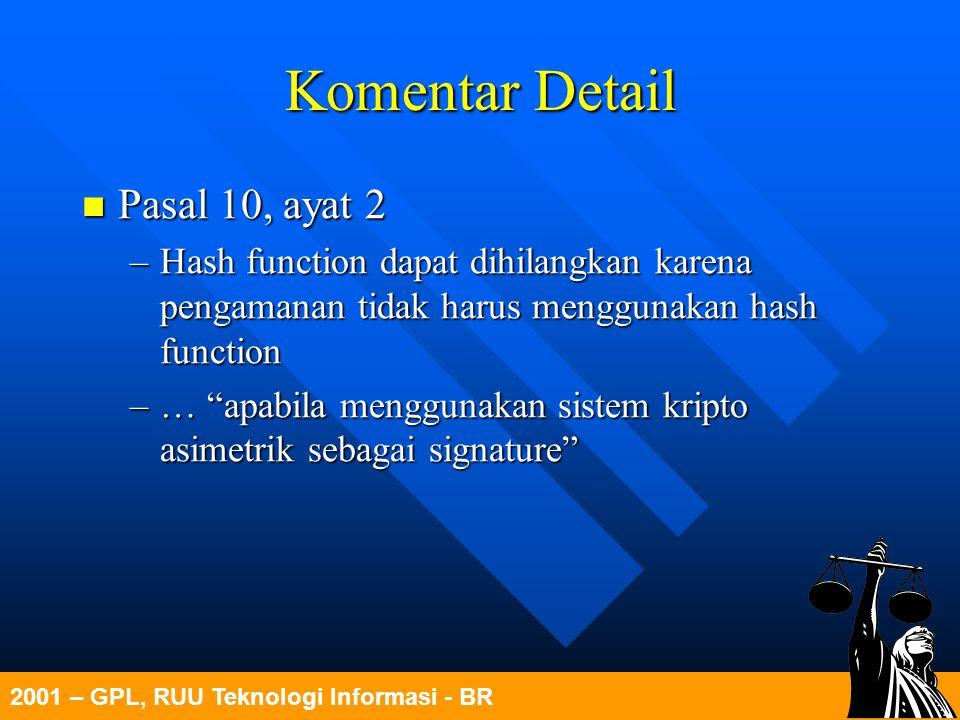 2001 – GPL, RUU Teknologi Informasi - BR Komentar Detail Pasal 10, ayat 2 Pasal 10, ayat 2 –Hash function dapat dihilangkan karena pengamanan tidak ha