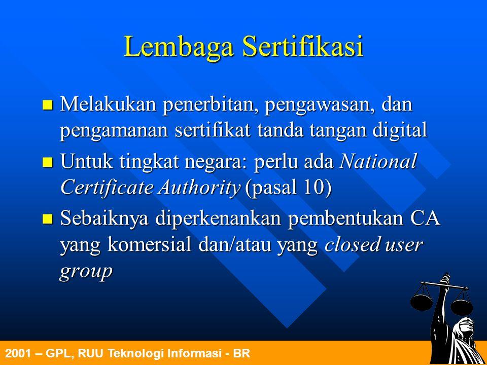 2001 – GPL, RUU Teknologi Informasi - BR Lembaga Sertifikasi Melakukan penerbitan, pengawasan, dan pengamanan sertifikat tanda tangan digital Melakuka