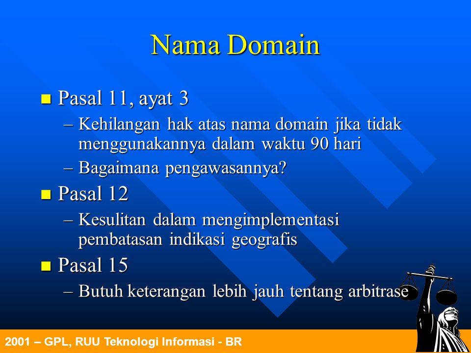 2001 – GPL, RUU Teknologi Informasi - BR Nama Domain Pasal 11, ayat 3 Pasal 11, ayat 3 –Kehilangan hak atas nama domain jika tidak menggunakannya dala