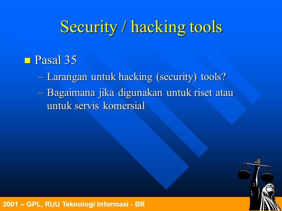 2001 – GPL, RUU Teknologi Informasi - BR Security / hacking tools Pasal 35 Pasal 35 –Larangan untuk hacking (security) tools? –Bagaimana jika digunaka