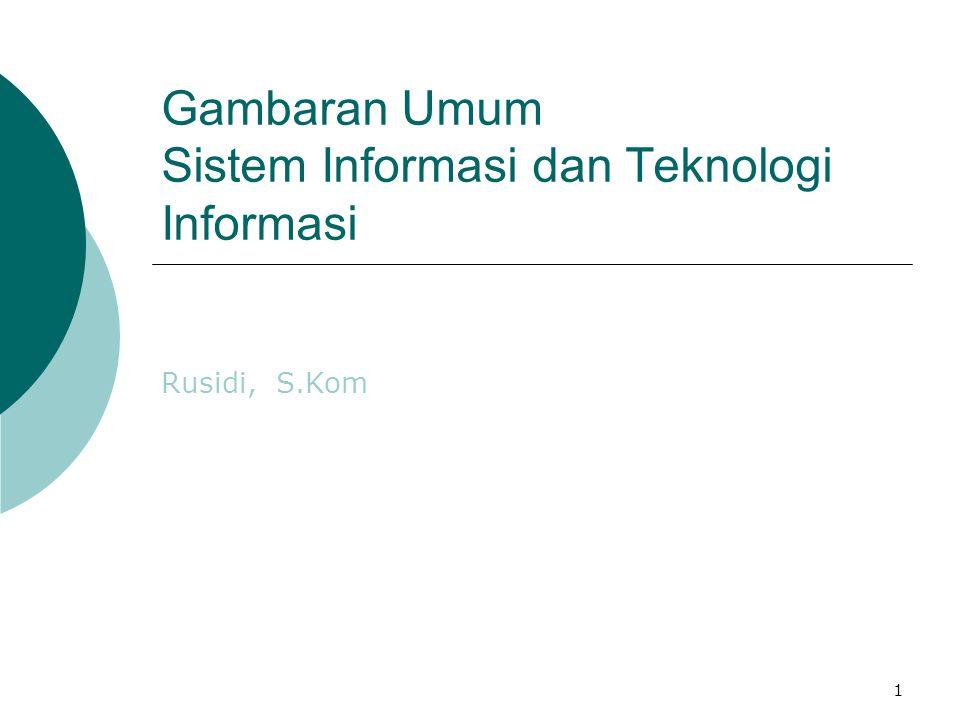 1 Gambaran Umum Sistem Informasi dan Teknologi Informasi Rusidi, S.Kom