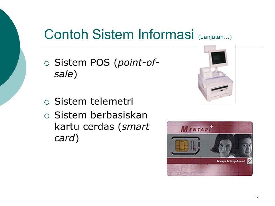 7 Contoh Sistem Informasi (Lanjutan…)  Sistem POS (point-of- sale)  Sistem telemetri  Sistem berbasiskan kartu cerdas (smart card)