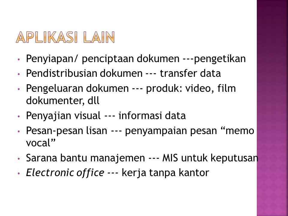 Penyiapan/ penciptaan dokumen ---pengetikan Pendistribusian dokumen --- transfer data Pengeluaran dokumen --- produk: video, film dokumenter, dll Penyajian visual --- informasi data Pesan-pesan lisan --- penyampaian pesan memo vocal Sarana bantu manajemen --- MIS untuk keputusan Electronic office --- kerja tanpa kantor