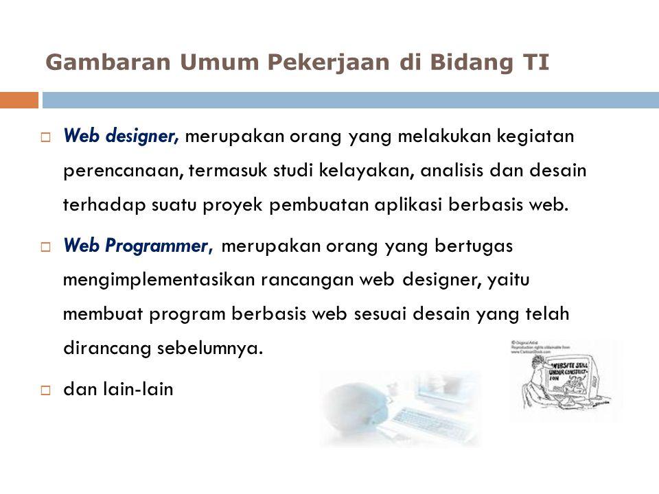  Web designer, merupakan orang yang melakukan kegiatan perencanaan, termasuk studi kelayakan, analisis dan desain terhadap suatu proyek pembuatan apl