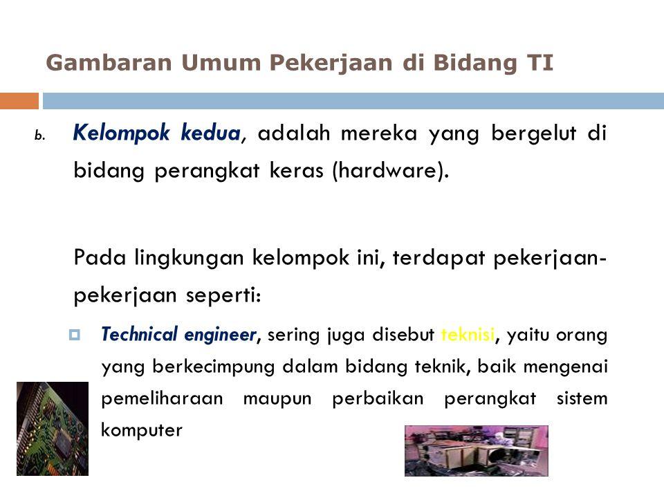 b. Kelompok kedua, adalah mereka yang bergelut di bidang perangkat keras (hardware). Pada lingkungan kelompok ini, terdapat pekerjaan- pekerjaan seper