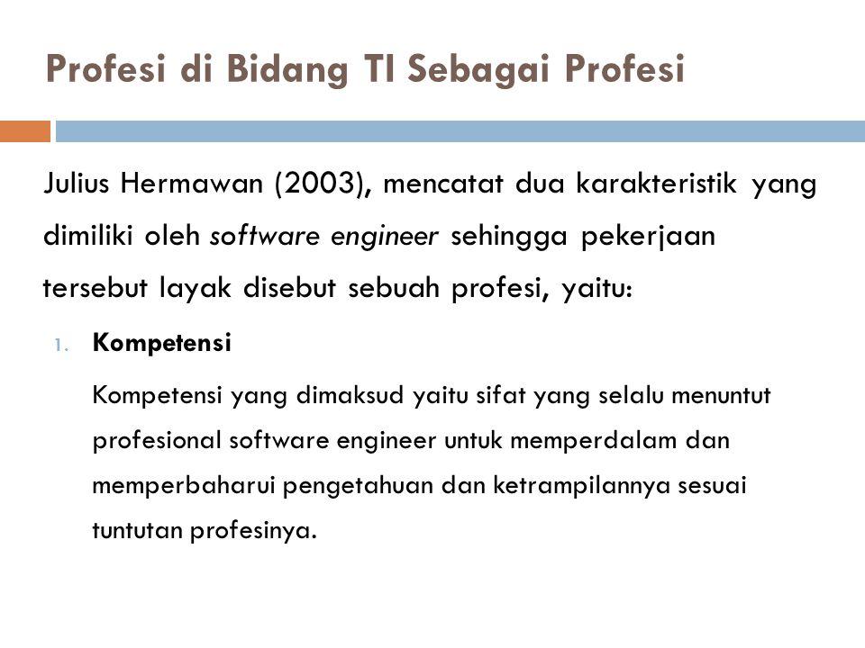 Julius Hermawan (2003), mencatat dua karakteristik yang dimiliki oleh software engineer sehingga pekerjaan tersebut layak disebut sebuah profesi, yait