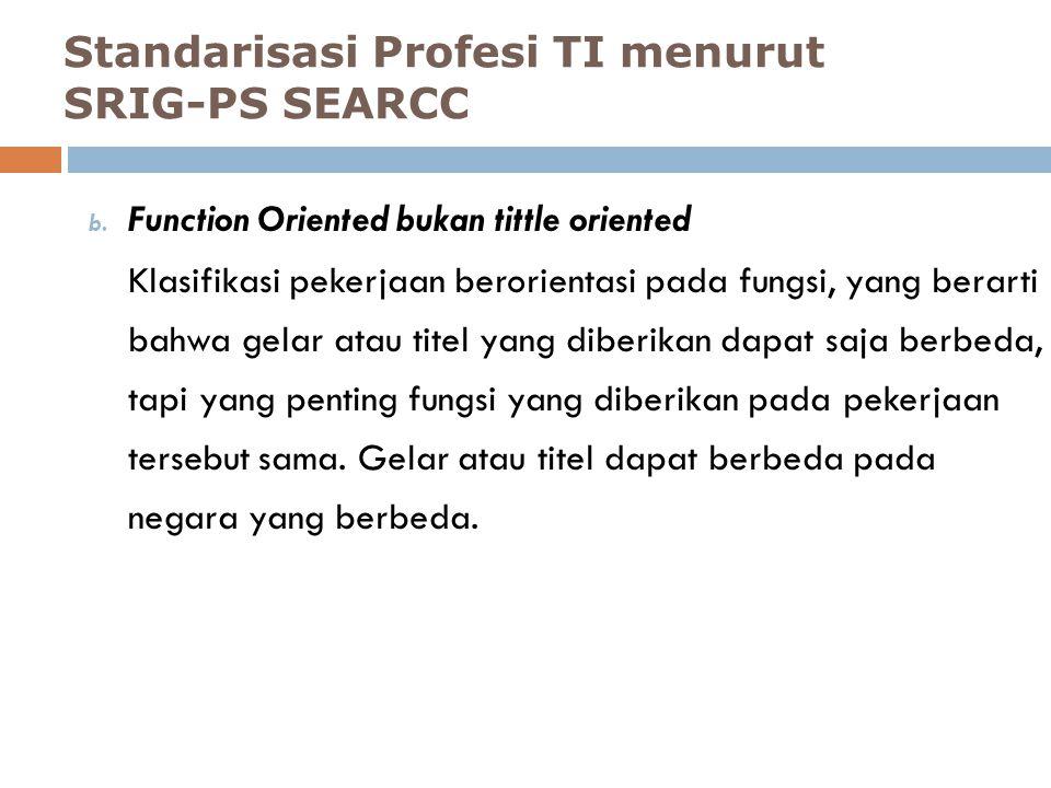 b. Function Oriented bukan tittle oriented Klasifikasi pekerjaan berorientasi pada fungsi, yang berarti bahwa gelar atau titel yang diberikan dapat sa