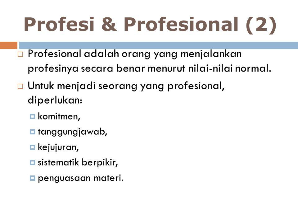 Profesi & Profesional (2)  Profesional adalah orang yang menjalankan profesinya secara benar menurut nilai-nilai normal.  Untuk menjadi seorang yang