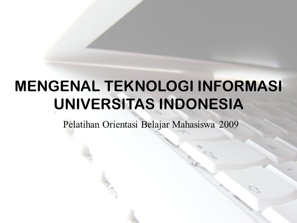 MENGENAL TEKNOLOGI INFORMASI UNIVERSITAS INDONESIA Pelatihan Orientasi Belajar Mahasiswa 2009
