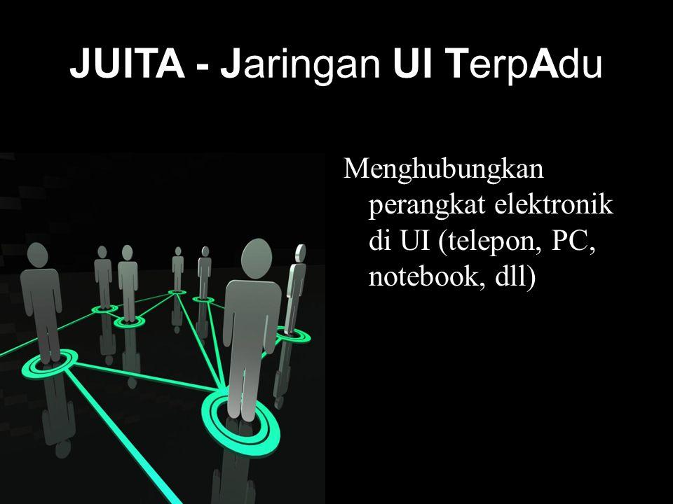 JUITA - Jaringan UI TerpAdu Menghubungkan perangkat elektronik di UI (telepon, PC, notebook, dll)