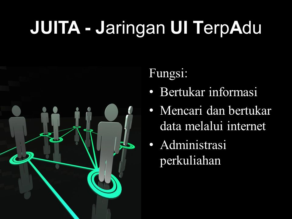 JUITA - Jaringan UI TerpAdu Fungsi: Bertukar informasi Mencari dan bertukar data melalui internet Administrasi perkuliahan