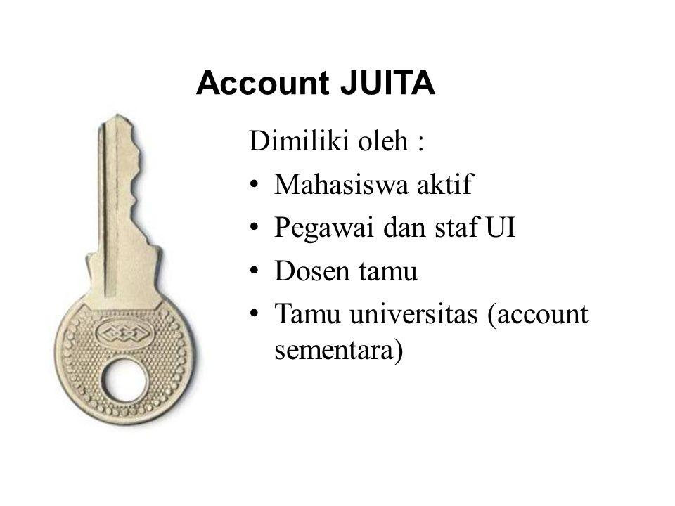 Account JUITA Dimiliki oleh : Mahasiswa aktif Pegawai dan staf UI Dosen tamu Tamu universitas (account sementara)