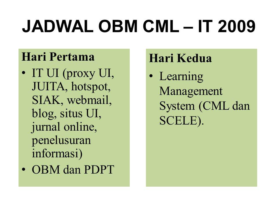 JADWAL OBM CML – IT 2009 Hari Pertama IT UI (proxy UI, JUITA, hotspot, SIAK, webmail, blog, situs UI, jurnal online, penelusuran informasi) OBM dan PD