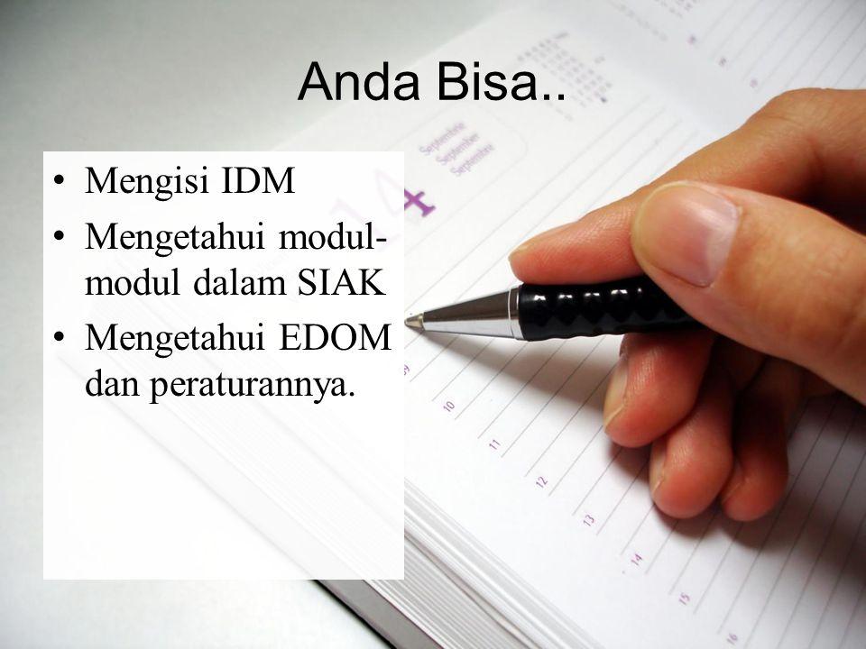 Anda Bisa.. Mengisi IDM Mengetahui modul- modul dalam SIAK Mengetahui EDOM dan peraturannya.