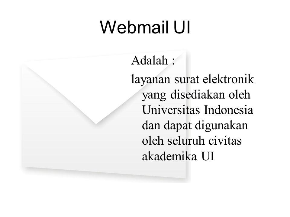 Webmail UI Adalah : layanan surat elektronik yang disediakan oleh Universitas Indonesia dan dapat digunakan oleh seluruh civitas akademika UI