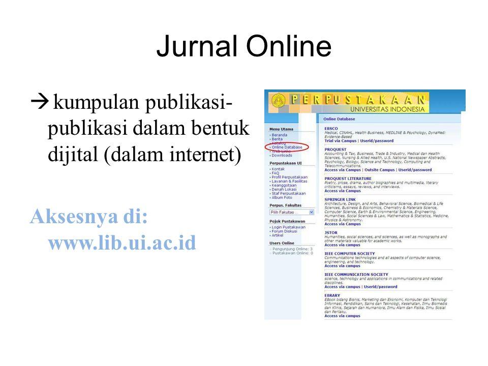 Jurnal Online  kumpulan publikasi- publikasi dalam bentuk dijital (dalam internet) Aksesnya di: www.lib.ui.ac.id