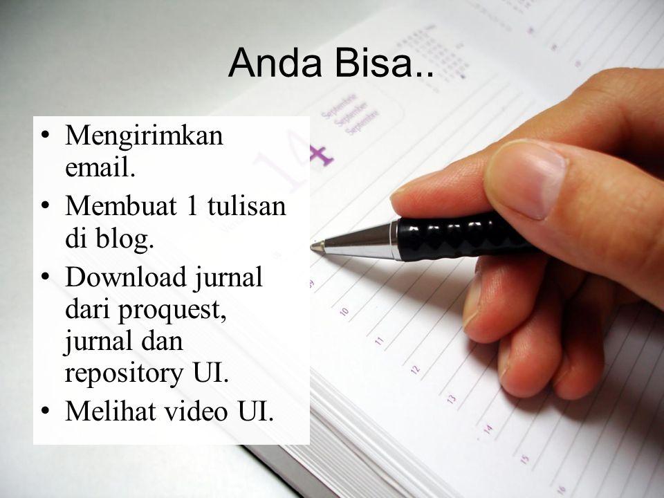 Anda Bisa.. Mengirimkan email. Membuat 1 tulisan di blog. Download jurnal dari proquest, jurnal dan repository UI. Melihat video UI.