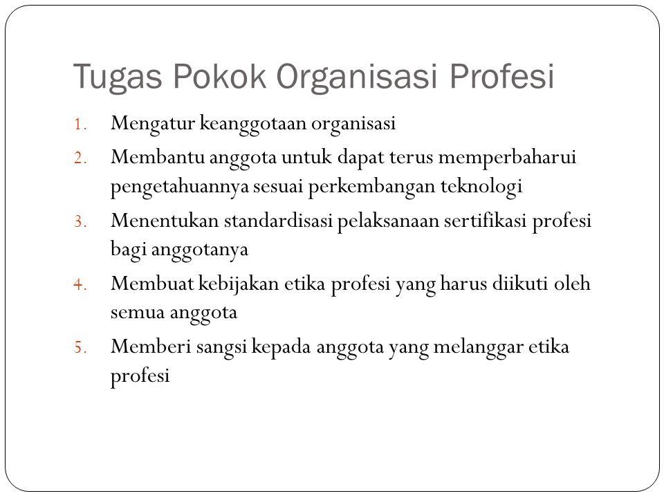 Tugas Pokok Organisasi Profesi 1. Mengatur keanggotaan organisasi 2. Membantu anggota untuk dapat terus memperbaharui pengetahuannya sesuai perkembang