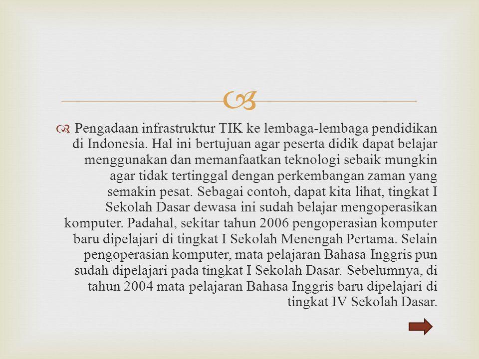   Pengadaan infrastruktur TIK ke lembaga-lembaga pendidikan di Indonesia. Hal ini bertujuan agar peserta didik dapat belajar menggunakan dan memanfa