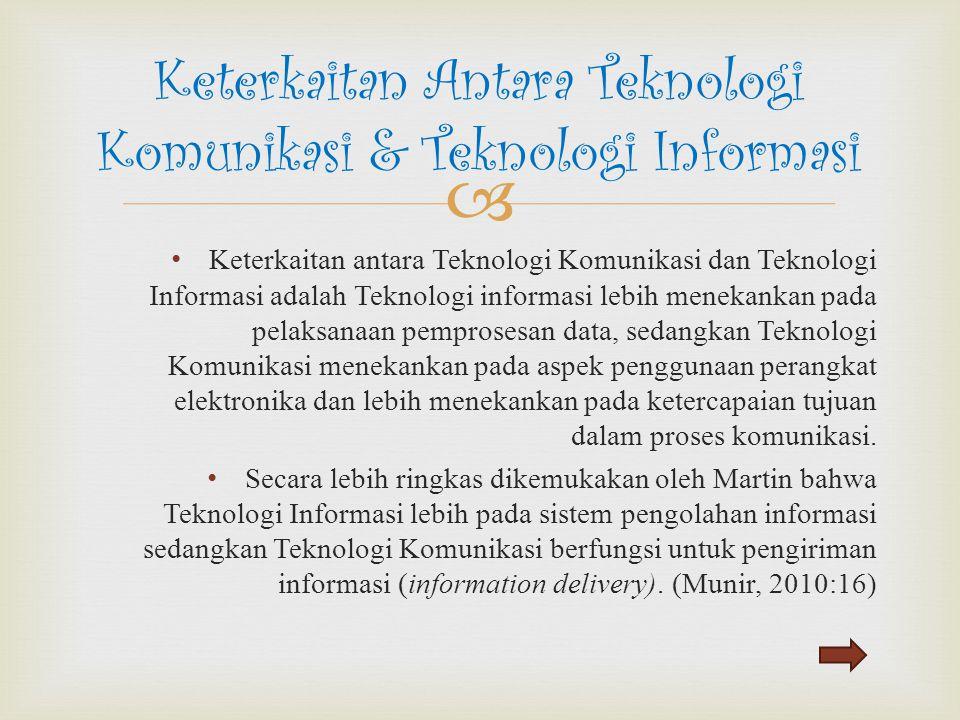  Keterkaitan antara Teknologi Komunikasi dan Teknologi Informasi adalah Teknologi informasi lebih menekankan pada pelaksanaan pemprosesan data, sedan