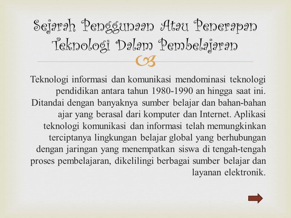  Teknologi informasi dan komunikasi mendominasi teknologi pendidikan antara tahun 1980-1990 an hingga saat ini. Ditandai dengan banyaknya sumber bela
