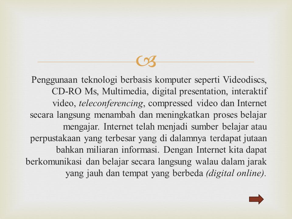  Penggunaan teknologi berbasis komputer seperti Videodiscs, CD-RO Ms, Multimedia, digital presentation, interaktif video, teleconferencing, compresse
