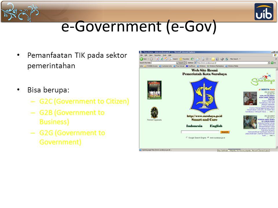 e-Government (e-Gov) Pemanfaatan TIK pada sektor pemerintahan Bisa berupa: – G2C (Government to Citizen) – G2B (Government to Business) – G2G (Government to Government)