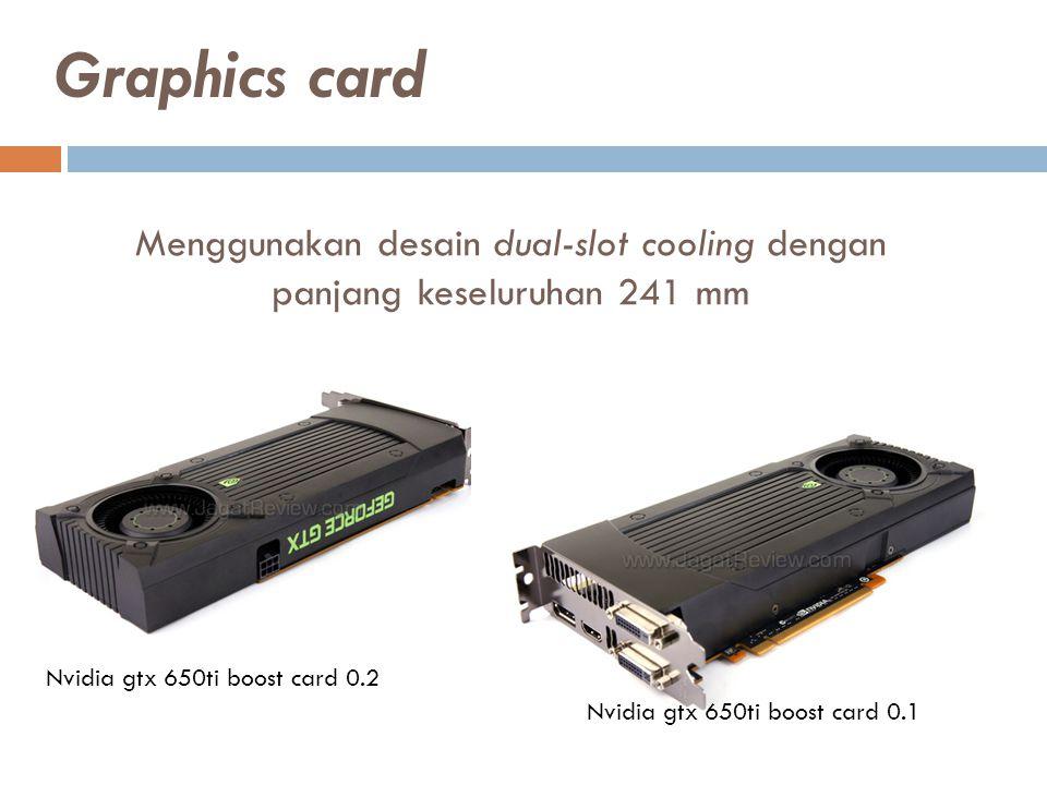 Menggunakan desain dual-slot cooling dengan panjang keseluruhan 241 mm Nvidia gtx 650ti boost card 0.2 Nvidia gtx 650ti boost card 0.1 Graphics card