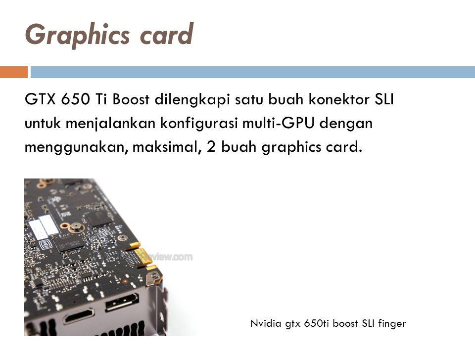 GTX 650 Ti Boost dilengkapi satu buah konektor SLI untuk menjalankan konfigurasi multi-GPU dengan menggunakan, maksimal, 2 buah graphics card.