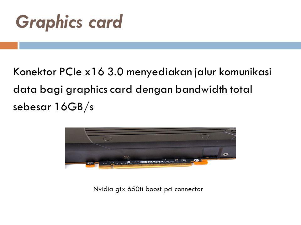 Konektor PCIe x16 3.0 menyediakan jalur komunikasi data bagi graphics card dengan bandwidth total sebesar 16GB/s Nvidia gtx 650ti boost pci connector Graphics card