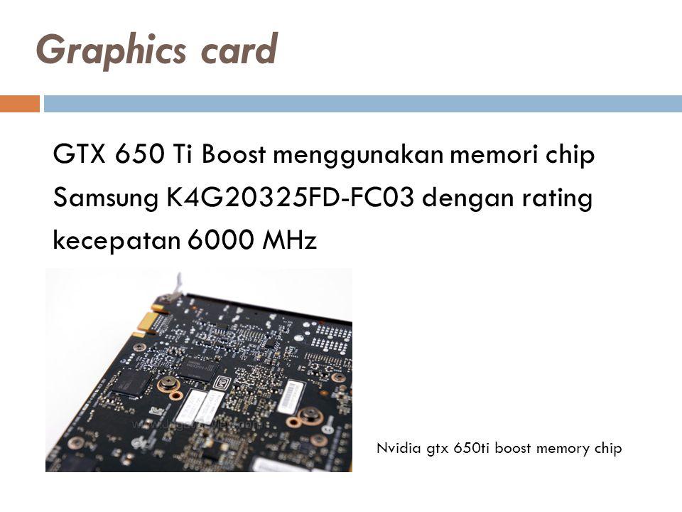 GTX 650 Ti Boost menggunakan memori chip Samsung K4G20325FD-FC03 dengan rating kecepatan 6000 MHz Nvidia gtx 650ti boost memory chip Graphics card
